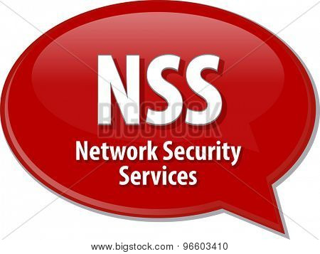 Speech bubble illustration of information technology acronym abbreviation term definition NSS Network Security Services