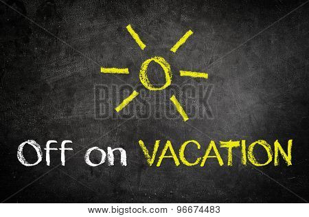Simple Off on Vacation Concept Written on Black Chalkboard with Yellow Glowing Sun Drawing on Top of the Texts.
