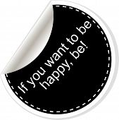 If You Want To Be Happy - Be.  Quote, Comma, Note, Message, Blank, Template, Text, Bulleted, Tags An poster