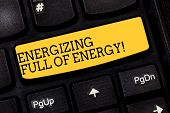 Text Sign Showing Energizing Full Of Energy. Conceptual Photo Focused Energized Full Of Power Motiva poster