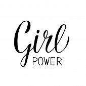 Girl Power Hand Written Inspirational Quote. Feminist Slogan Calligraphy Lettering. Feminism And Wom poster