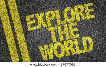Explore the World written on the road
