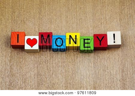 I Love Money, Sign For Business, Finance, Accounting And Living!