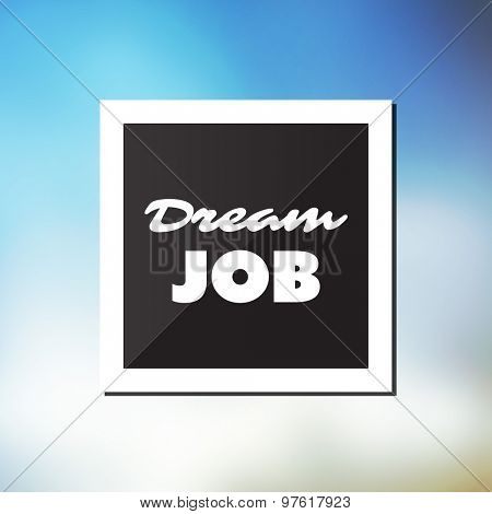 Dream Job - Inspirational Quote, Slogan, Saying - Success and Achievement Concept Vector Illustration with Label and Blue Blurred Background