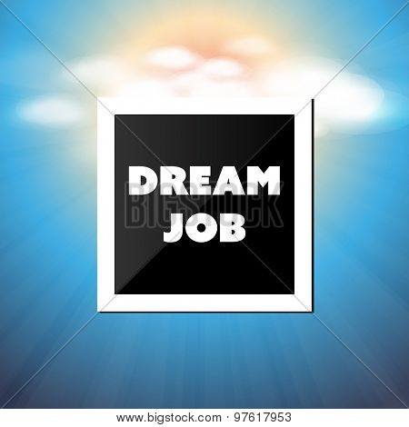 Dream Job - Inspirational Quote, Slogan, Saying - Success and Achievement Concept Illustration with Label and Natural Background, Blue Sky, Sunshine and Clouds