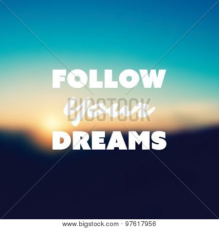 Follow Your Dreams - Inspirational Quote, Slogan, Saying - Success Concept Illustration with Label and Blurred Natural Background, Orange Sunset, Dusk Theme