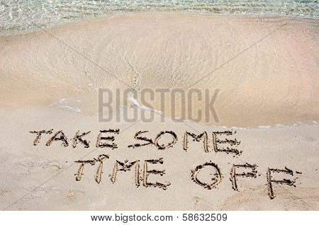 Take Some Time Off Written On Sand On A Beautiful Beach, Blue Waves In Background