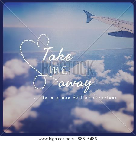 Inspirational Typographic Quote - Take me away