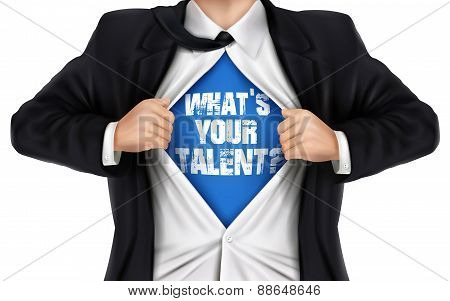 Businessman Showing What's Your Talent Words Underneath His Shirt