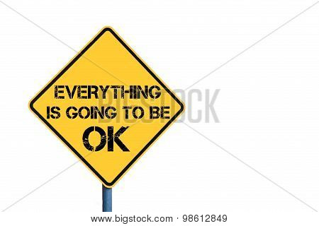 Yellow Roadsign With Everything Is Going To Be Ok Message