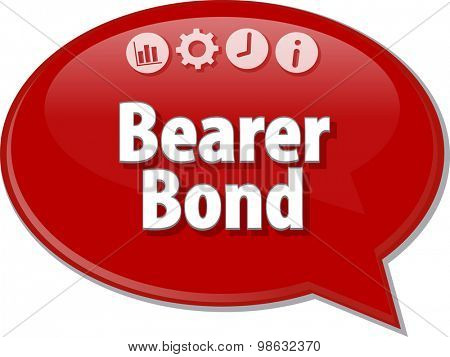 Speech bubble dialog illustration of business term saying Bearer Bond