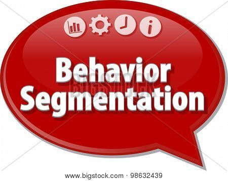 Speech bubble dialog illustration of business term saying Behavior Segmentation