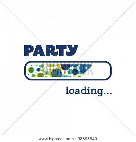 Party Loading - Inspirational Quote, Slogan, Saying, Writing - Progress Bar Loading with the text: Party