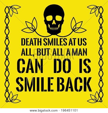 Motivational quote. Death smiles at us all, but all a man can do is smile back. On yellow background.