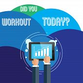 Handwriting Text Did You Workout Today. Concept Meaning Asking If Made Session Physical Exercise Bus poster