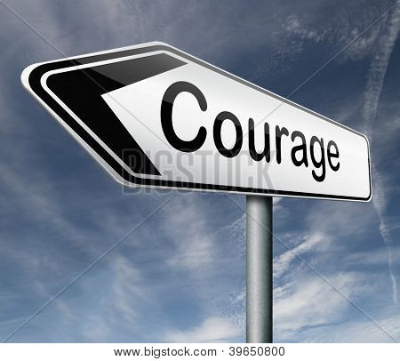 courage roadsign arrow pointing towards bravery the ability to confront fear pain danger uncertainty and intimidation