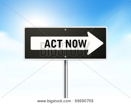 Act Now On Black Road Sign