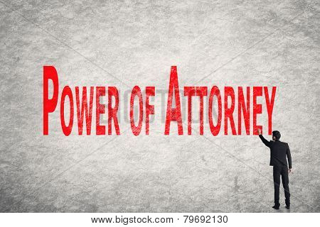 Asian business man write words on wall, Power Of Attorney