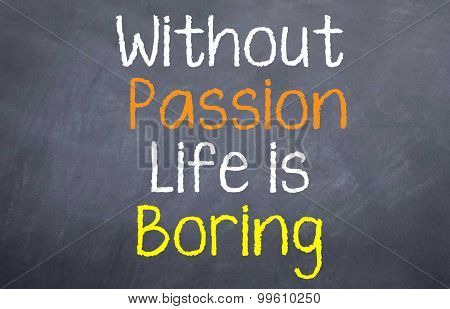 Without Passion Life is Boring