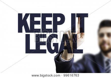 Business man pointing the text: Keep it Legal
