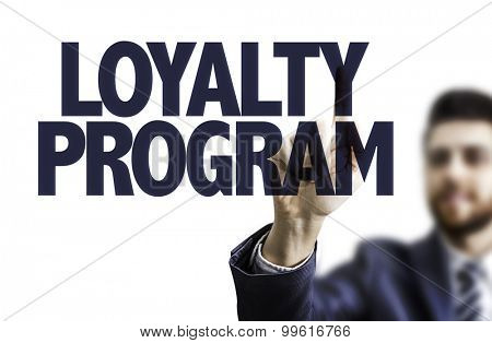 Business man pointing the text: Loyalty Program