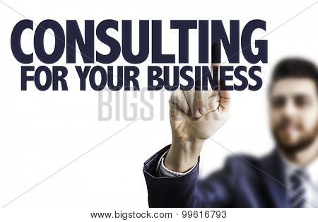 Business man pointing the text: Consulting for Your Business