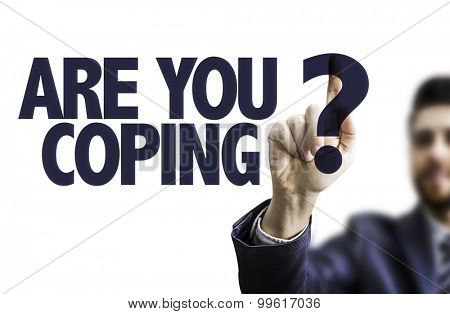 Business man pointing the text: Are You Coping?