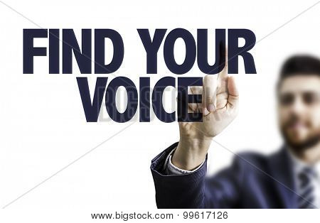 Business man pointing the text: Find Your Voice