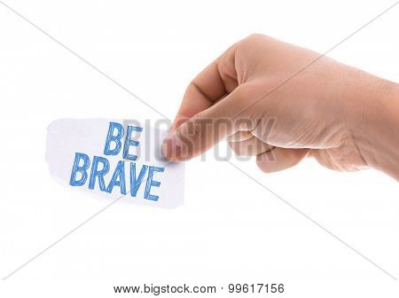 Piece of paper with the word Be Brave isolated on white background