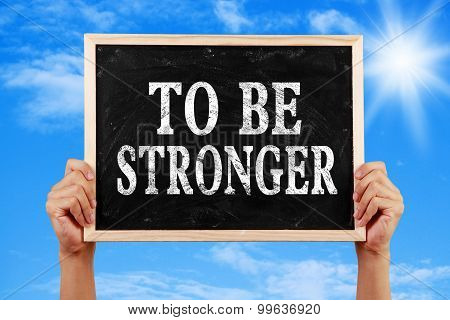 To Be Stronger