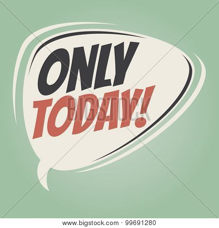 only today retro speech bubble