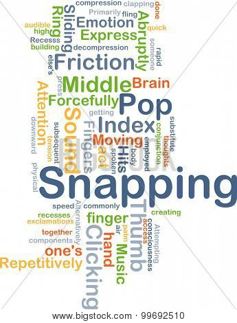 Background concept wordcloud illustration of snapping
