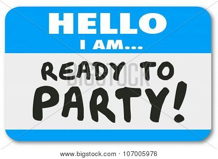 Hello I Am Ready to Party words written on a blue name tag or sticker