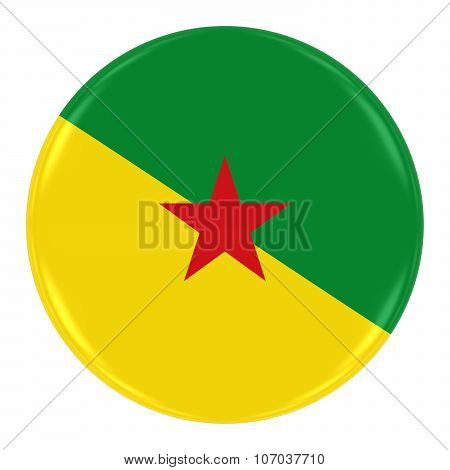 French Guianese Flag Badge - Flag Of French Guiana Button Isolated On White