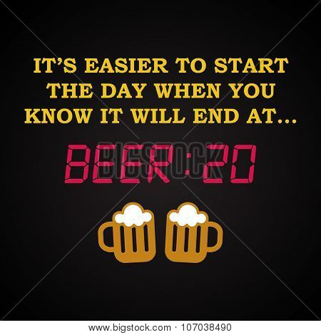 It's easier to start the day - Beer 20 - funny inscription template