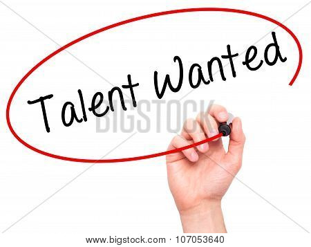 Man Hand writing Talent Wanted with black marker on visual screen.