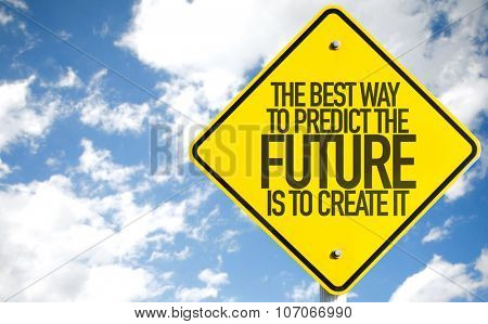 The Best Way To Predict The Future Is To Create It sign with sky background