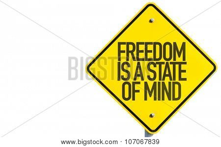 Freedom Is a State of Mind sign isolated on white background
