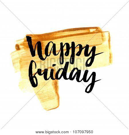 Happy friday. Positive quote handwritten with brush calligraphy on golden paint stroke. Vector typog