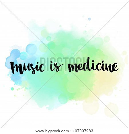Music is medicine. Inspirational quote handwritten with brush on blue watercolor wash texture. Vecto