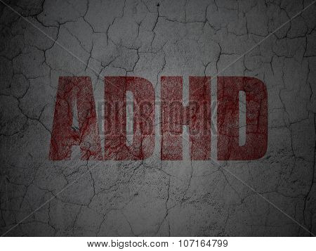 Healthcare concept: ADHD on grunge wall background