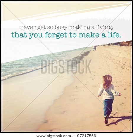 Inspirational Typographic Quote - never get so busy making a living a living that you forget to make a life