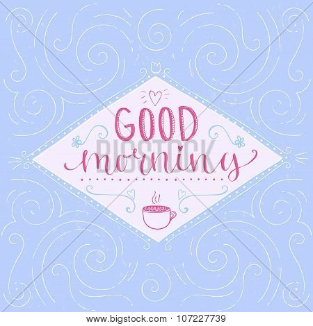 Good morning -  calligraphy phrase, start of the day greeting. Hand lettering, pastel pink and blue