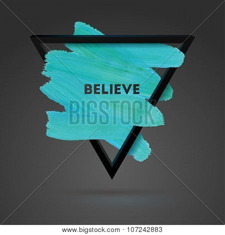 Typographical Background Illustration With Quote. Triangle Plastic Shape And Watercolor Brush Stroke