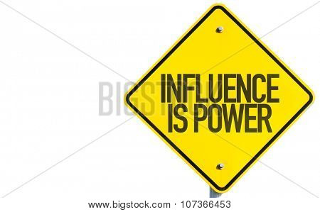 Influence is Power sign isolated on white background