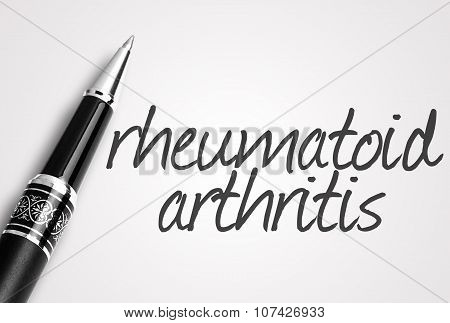 Pen Writes Rheumatoid Arthritis On White Blank Paper