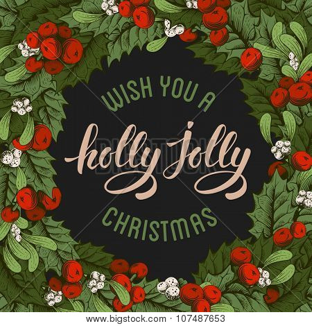 Vintage card with Christmas decorations, holly berry, mistletoe and calligraphic inscription Wish you a holly jolly Christmas. Vector illustration