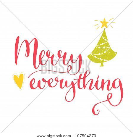 Merry everything text. Christmas card with custom handwritten type, vector point pen calligraphy. Re