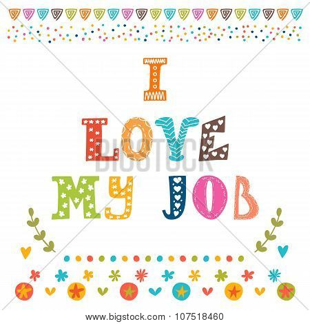 I Love My Job. Cute Postcard. Inspirational And Motivating Phrase