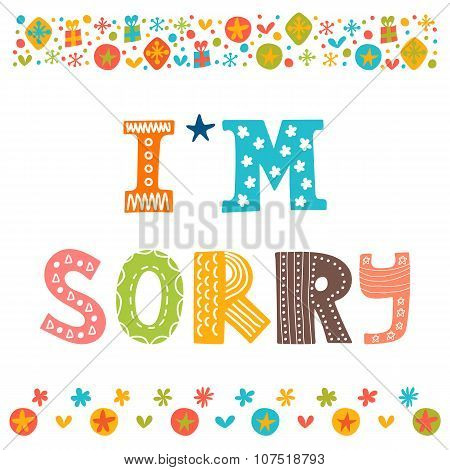 I'm Sorry Design Card . Hand Drawn Phrase With Decorative Elements. Conceptual Lettering